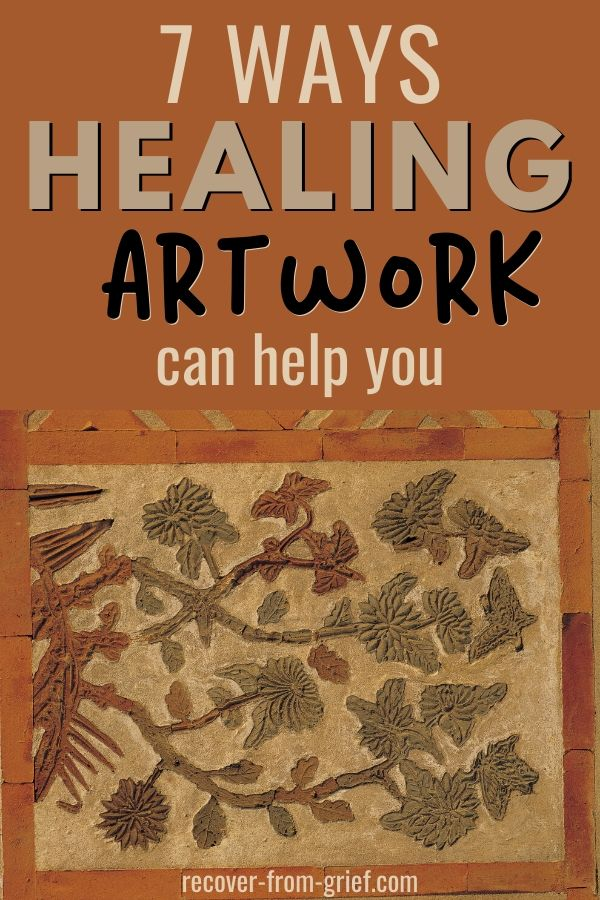 Using art for healing might surprise you in ways you haven't imagined. Here are 7 ways healing art can help you grieve