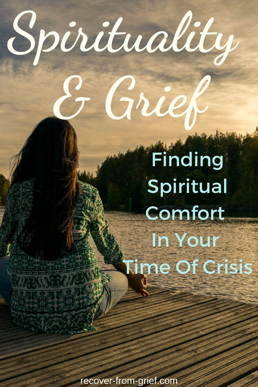 Spirituality and grief - Finding spiritual comfort in your time of crisis